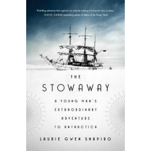 Stowaway: A Young Man's Extraordinary Adventure to Antarctica