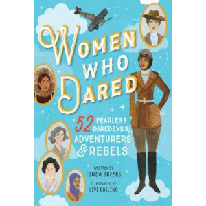 Women Who Dared: 52 Stories of Fearless Daredevils, Adventures, and Rebels