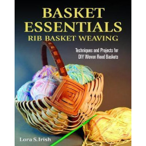 Basket Essentials: Rib Basket Weaving: Techniques & Projects for DIY Woven Reed Baskets