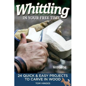 Whittling in Your Free Time: 16 Quick & Easy Projects to Carve in Wood