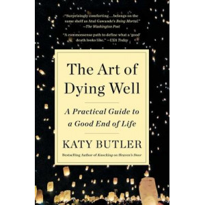 Art of Dying Well:  Practical Guide to a Good End of Life