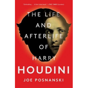 Life and Afterlife of Harry Houdini