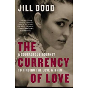 Currency of Love: A Courageous Journey to Finding the Love Within