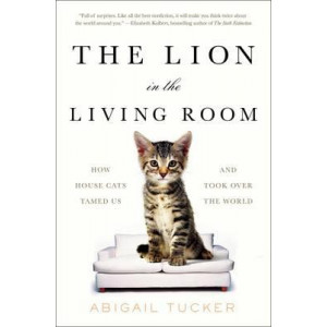 Lion in the Living Room: How House Cats Tamed Us and Took Over the World