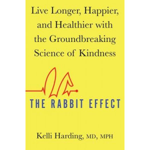 Rabbit Effect, The: Live Longer, Happier, and Healthier with the Groundbreaking Science of Kindness