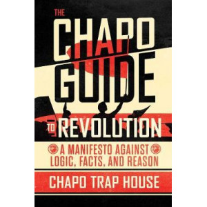 Chapo Guide to Revolution: A Manifesto Against Logic, Facts, and Reason, The
