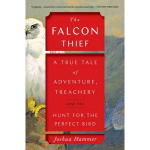 Falcon Thief:  True Tale of Adventure, Treachery, and the Hunt for the Perfect Bird