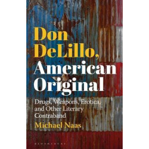 Don DeLillo, American Original: Drugs, Weapons, Erotica, and Other Literary Contraband