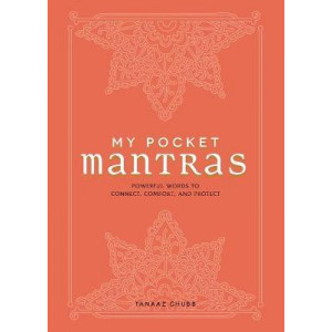 My Pocket Mantras: Powerful Words to Connect, Comfort, and Protect