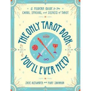 Only Tarot Book You'll Ever Need: A Modern Guide to the Cards, Spreads, and Secrets of Tarot, The