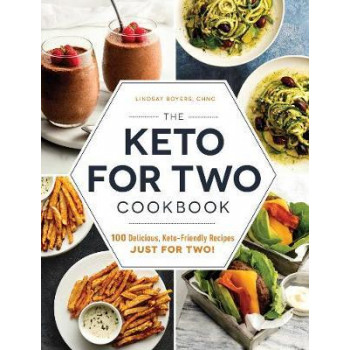 Keto for Two Cookbook: 100 Delicious, Keto-Friendly Recipes Just for Two!, The