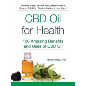 CBD Oil for Health: 100 Amazing Benefits and Uses of CBD Oil