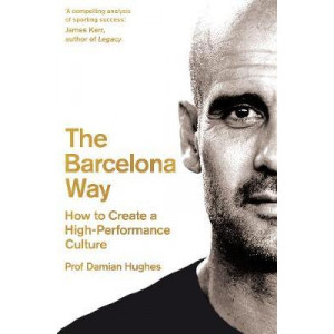 Barcelona Way: How to Create a High-Performance Culture, The