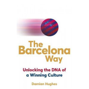 Barcelona Way: Unlocking the DNA of a Winning Culture
