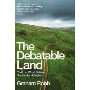 Debatable Land: The Lost World Between Scotland and England