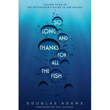 Hitchhiker's Guide to the Galaxy #4: So Long, and Thanks for All the Fish