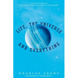 Hitchhiker's Guide to the Galaxy #3: Life, the Universe and Everything