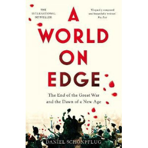 World on Edge: The End of the Great War and the Dawn of a New Age