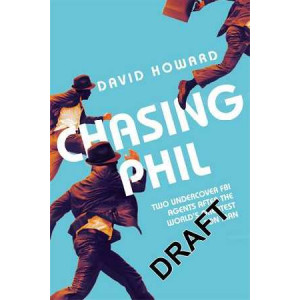 Chasing Phil: The Adventures of Two Undercover FBI Agents with the World's Most Charming Con Man