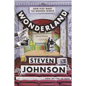 Wonderland: How Play and Delight Made the Modern World