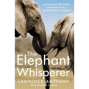 Elephant Whisperer: Learning About Life, Loyalty and Freedom from a Remarkable Herd of Elephants