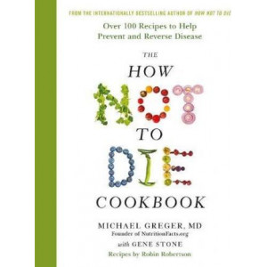 How Not To Die Cookbook: Over 100 Recipes to Help Prevent and Reverse Disease