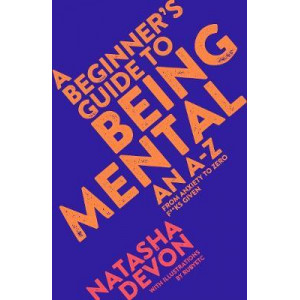 Beginner's Guide to Being Mental: An A-Z from Anxiety to Zero F**ks Given