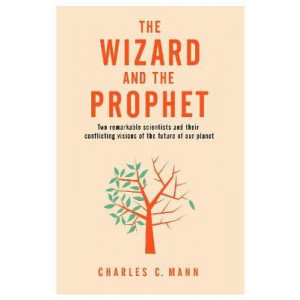 Wizard and the Prophet: Two Remarkable Scientists and Their Conflicting Visions of the Future of Our Planet