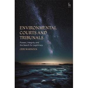 Environmental Courts and Tribunals: Powers, Integrity and the Search for Legitimacy
