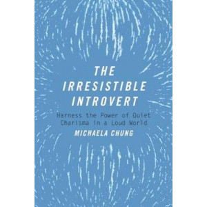 Irresistible Introvert: Harness the Power of Quiet Charisma in a Loud World