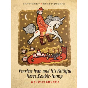 Fearless Ivan and His Faithful Horse Double-Hump: A Russian Folk Tale