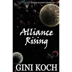 Alliance Rising: The Martian Alliance Chronicles 1 - 3