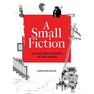 A Small Fiction: An Illustrated Collection of Little Stories