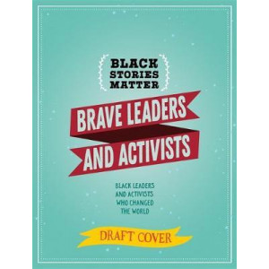 Black Stories Matter: Brave Leaders and Activists
