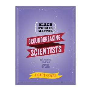 Black Stories Matter: Groundbreaking Scientists