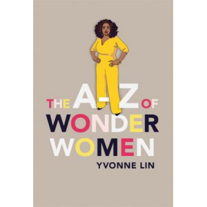A-Z of Wonder Women: 26 Inspiring, Empowering, Incredible women, The