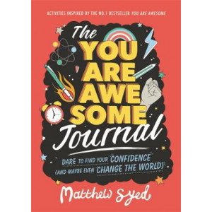 The You Are Awesome Journal: Dare to find your confidence (and maybe even change the world).