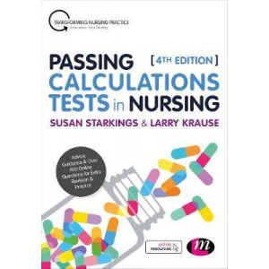 Passing Calculations Tests in Nursing: Advice, Guidance and Over 400 Online Questions for Extra Revision and Practice