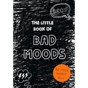 Little Book of Bad Moods, The: Be Your Worst Self