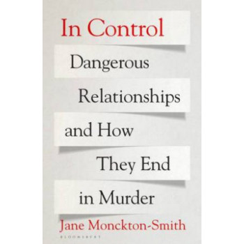 In Control: Dangerous Relationships and How They End in Murder