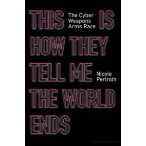 This Is How They Tell Me the World Ends:  Cyberweapons Arms Race