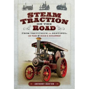 Steam Traction on the Road: From Trevithick to Sentinel: 150 Years of Design and Development