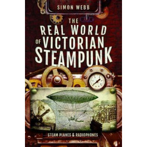 Real World of Victorian Steampunk: Steam Planes and Radiophones, The