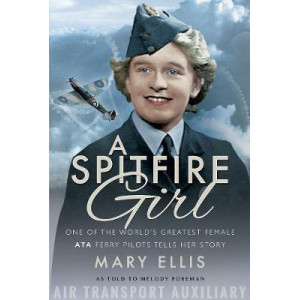 Spitfire Girl: One of the World's Greatest Female ATA Ferry Pilots Tells Her Story, A