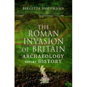 Roman Invasion of Britain: Archaeology versus History, The
