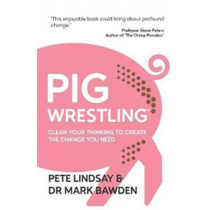 Pig Wrestling: Clean Your Thinking to Create the Change You Need