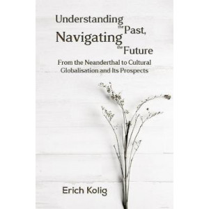 Understanding the Past, Navigating the Future: From the Neanderthal to Cultural Globalisation and Its Prospects