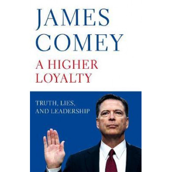 Higher Loyalty: Truth, Lies, and Leadership