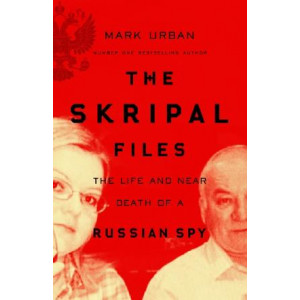 Skripal Files: The Life and Near Death of a Russian Spy