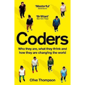 Coders: Who They Are, What They Think and How They Are Changing Our World